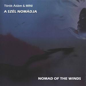 MINI (TÖRÖK ÁDÁM & MINI) - A Szél Nomádja / Nomad Of The Winds CD album cover