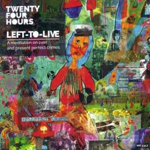 Twenty Four Hours - Left-to-live (a Meditation On Past And Present Perfect Crimes) CD (album) cover