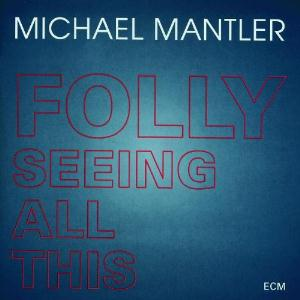 Michael Mantler - Folly Seeing All This CD (album) cover