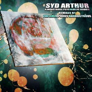 Syd Arthur - A Monstrous Psychedelic Bubble Remixes By The Amorphous Androgynous CD (album) cover