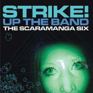 The Scaramanga Six - Strike! Up The Band CD (album) cover