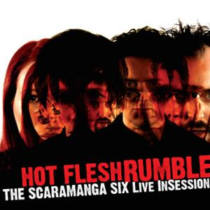 The Scaramanga Six - Hot Flesh Rumble: The Scaramanga Six Live In Session CD (album) cover