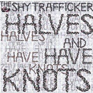 The Shy Trafficker - Halves And Have Knots Ep CD (album) cover