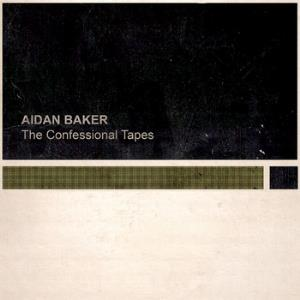 Aidan Baker - The Confessional Tapes CD (album) cover