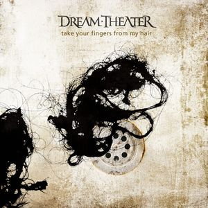 DREAM THEATER - Take Your Fingers From My Hair CD album cover