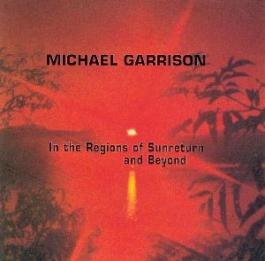MICHAEL GARRISON - In The Regions Of Sunreturn And Beyond CD album cover
