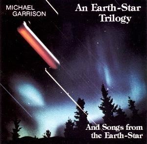 Michael Garrison - An Earth-star Trilogy And Songs From The Earth-star CD (album) cover