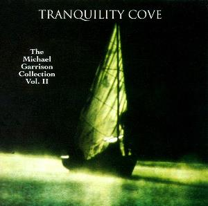 Michael Garrison - Tranquility Cove - The Michael Garrison Collection Vol. Ii CD (album) cover