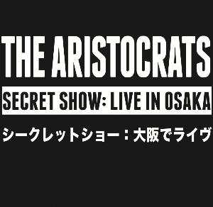 The Aristocrats - Secret Show: Live In Osaka CD (album) cover