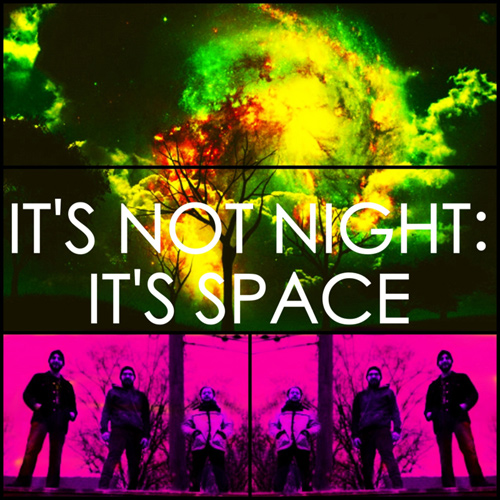 IT'S NOT NIGHT: IT'S SPACE image groupe band picture