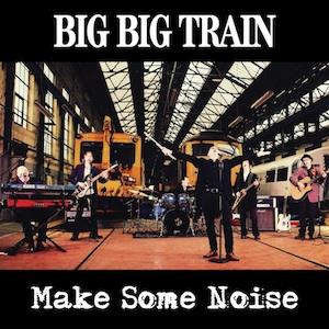 Big Big Train - Make Some Noise CD (album) cover