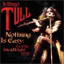 Jethro Tull - Nothing Is Easy : Live At The Isle Of Wight 1970 CD (album) cover