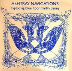 Ashtray Navigations - Exploding Blue Floor Martin Denny CD (album) cover