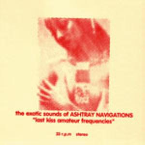 ASHTRAY NAVIGATIONS - Last Kiss Amateur Frequencies CD album cover
