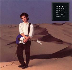 DWEEZIL ZAPPA - My Guitar Wants To Kill Your Mama CD album cover