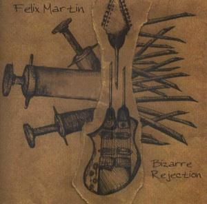 Felix Martin - Bizarre Rejections CD (album) cover