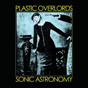 Plastic Overlords - Sonic Astronomy CD (album) cover