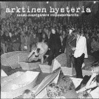 Various Artists - Arktinen Hysteria : Suomi-avantgarden Esipuutarhureita CD (album) cover