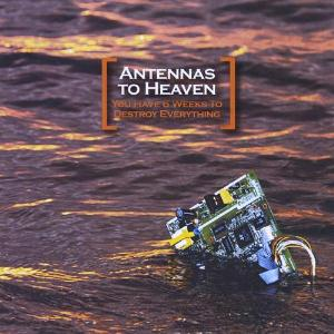 Antennas To Heaven - You Have 6 Weeks To Destroy Everything CD (album) cover