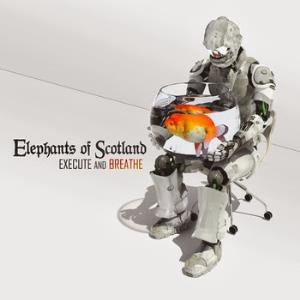 Elephants Of Scotland - Execute And Breathe CD (album) cover