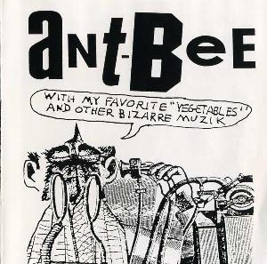 Ant-bee - Ant-bee With My Favorite Vegetables & Other Bizarre Muzik CD (album) cover