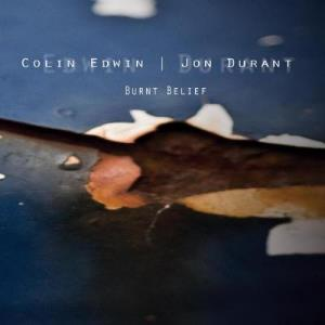 Colin Edwin And Jon Durant - Burnt Belief CD (album) cover