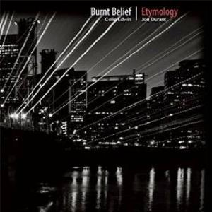 Colin Edwin And Jon Durant - Burnt Belief | Etymology CD (album) cover