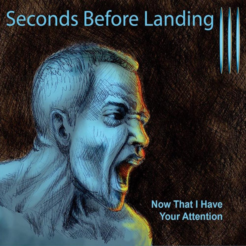 Seconds Before Landing - Iii: Now That I Have Your Attention CD (album) cover
