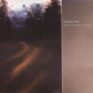 The Halifax Pier - Put Your Gloves On And Wave CD (album) cover