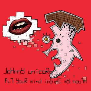 Johnny Unicorn - Put Your Mind Inside My Mouth CD (album) cover