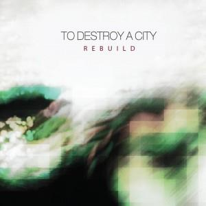 TO DESTROY A CITY - Rebuild CD album cover