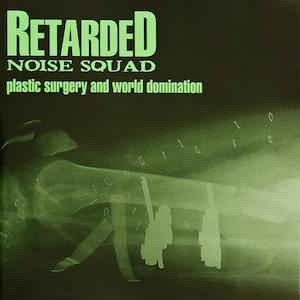 Retarded Noise Squad - Plastic Surgery And World Domination CD (album) cover