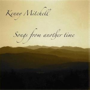 Kenny Mitchell - Songs From Another Time CD (album) cover