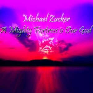 Michael Zucker - A Mighty Fortress Is Our God CD (album) cover