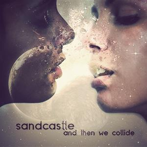 Sandcastle - And Then We Collide CD (album) cover