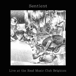 Sentient - Live At The Real Music Club Brighton CD (album) cover