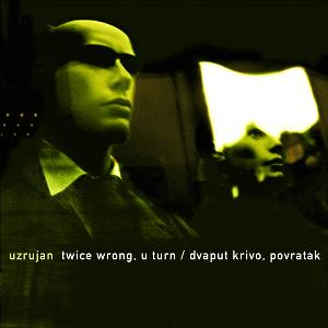 Uzrujan - Twice Wrong, U Turn / Dvaput Krivo, Povratak CD (album) cover