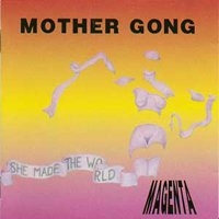 Mother Gong - She Made The World Magenta CD (album) cover