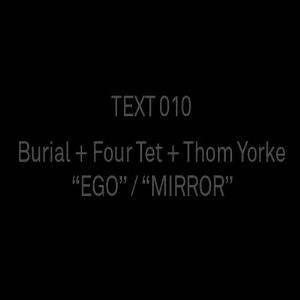 Thom Yorke - Burial + Four Tet + Thom Yorke - Ego / Mirror CD (album) cover