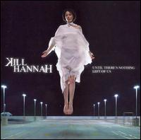 Kill Hannah - Until There's Nothing Left Of Us CD (album) cover