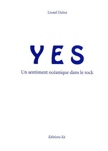 Lionel Daloz - YES, Un Sentiment Océanique Dans Le Rock CD (album) cover
