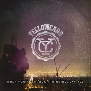 Yellowcard - When You're Through Thinking, Say Yes CD (album) cover