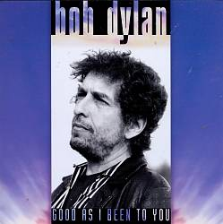 Bob Dylan - Good As I Been To You CD (album) cover