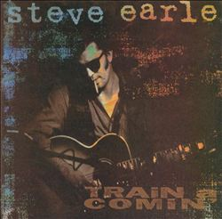 STEVE EARLE - Train A Comin' CD album cover