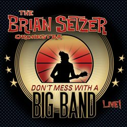 Brian Setzer - Don't Mess With A Big Band: Live! CD (album) cover