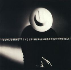 T-BONE BURNETT - The Criminal Under My Own Hat CD album cover
