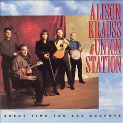 Alison Krauss & Union Station - Every Time You Say Goodbye CD (album) cover
