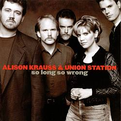 Alison Krauss & Union Station - So Long So Wrong CD (album) cover