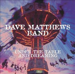 DAVE MATTHEWS BAND - Under The Table And Dreaming CD album cover