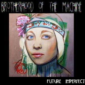 Brotherhood Of The Machine - Future Imperfect CD (album) cover